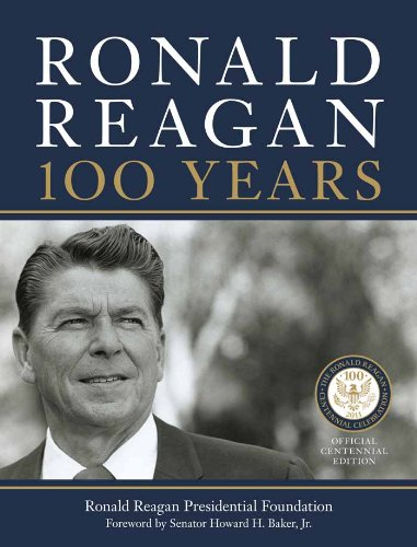 Ronald Reagan: 100 Years: Official Centennial Edition from the Ronald Reagan Presidential Foundation cover
