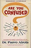Are You Confused? : The Authoritative Answers to Controversial Questions, Airola, Paavo O., 0932090044