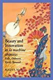 Beauty and Innovation in La Machine Chinoise: Falla, Debussy, Ravel, Roussel (Dimension and Diversity: Studies in 20th-century Music)
