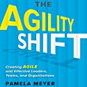 The Agility Shift: Creating Agile and Effective Leaders, Teams, and Organizations Audiobook by Pamela Meyer Narrated by Karen Saltus