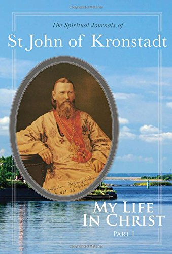 [B.O.O.K] My Life in Christ: The Spiritual Journals of St John of Kronstadt, Part 1 [K.I.N.D.L.E]