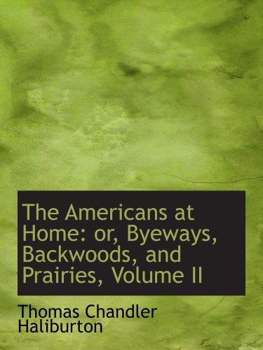 Download The Americans at Home: or, Byeways, Backwoods, and Prairies, Volume II pdf epub