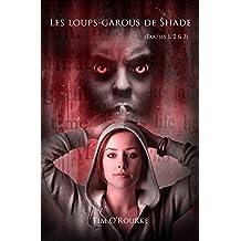 Les loups-garous de Shade (Parties 1, 2 & 3): Les Magnifiques Immortels – Série 1 (French Edition)