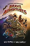 img - for Coyote Peterson s Brave Adventures: Wild Animals in a Wild World book / textbook / text book