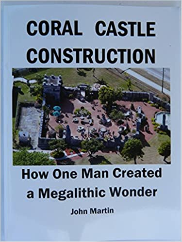CORAL CASTLECONSTRUCTION: How One Man Created a Megalithic