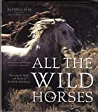 img - for All the Wild Horses: Preserving the Spirit and Beauty of the World's Wild Horses book / textbook / text book