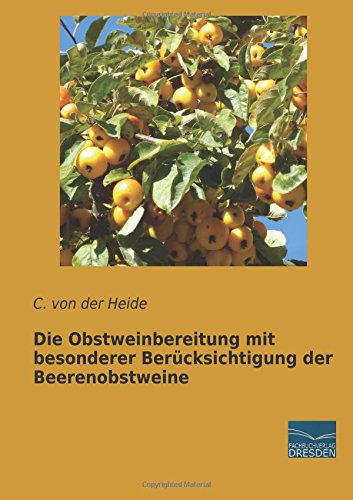 Die Obstweinbereitung mit besonderer Beruecksichtigung der Beerenobstweine