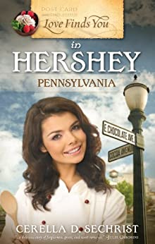 Love Finds You in Hershey, Pennsylvania by [Sechrist, Cerella]