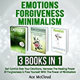Emotions, Forgiveness, and Minimalism: 3 Books in 1