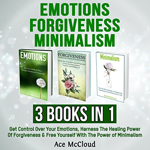Emotions, Forgiveness, and Minimalism: 3 Books in 1 by Pro Mastery Publishing