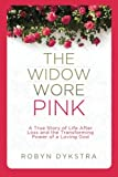 img - for The Widow Wore Pink: A True Story of Life After Loss and the Transforming Power of a Loving God book / textbook / text book