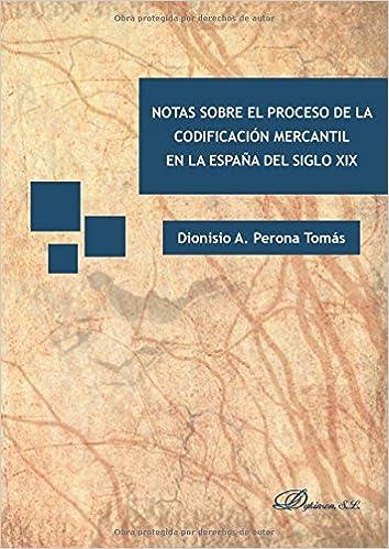 Notas sobre el proceso de la codificación mercantil en la España del siglo XIX: Amazon.es: Perona Tomás, Dionisio A.: Libros
