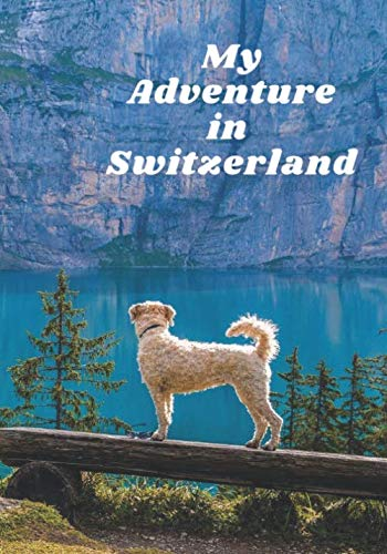 My Adventure in Switzerland: A lined - blank journal to document your visit to write down your...