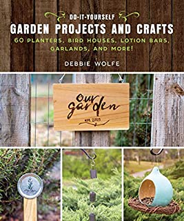 Book Cover: Do-It-Yourself Garden Projects and Crafts: 60 Planters, Bird Houses, Lotion Bars, Garlands, and More