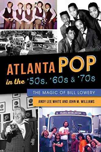 Atlanta Pop in the '50s, '60s and '70s: The Magic of Bill Lowery