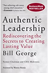 Authentic Leadership: Rediscovering the Secrets to Creating Lasting Value (J-B Warren Bennis Series Book 18) Kindle Edition