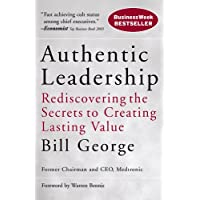 Authentic Leadership: Rediscovering the Secrets to Creating Lasting Value: 138