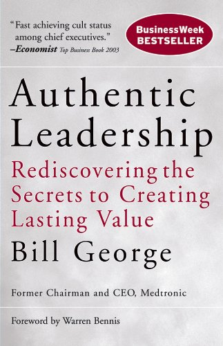 Authentic Leadership: Rediscovering the Secrets to...