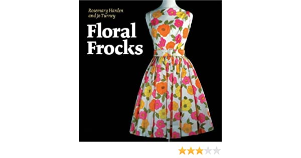 2b96c9875 Floral Frocks: A Celebration of the Floral Printed Dress from 1900 to Today:  Jo Turney, Rosemary Harden: 9781851495382: Amazon.com: Books