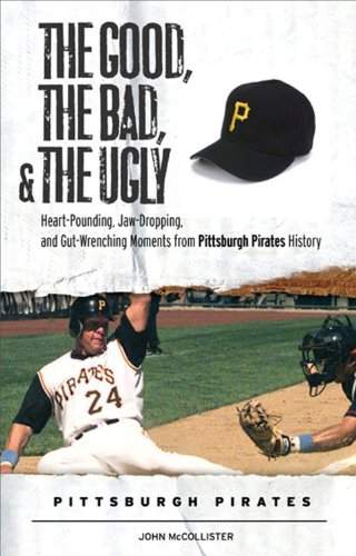 - The Good, the Bad, & the Ugly: Pittsburgh Pirates: Heart-Pounding, Jaw-Dropping, and Gut-Wrenching Moments from Pittsburgh Pirates History