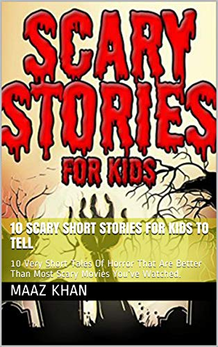 10 Scary short Stories for Kids to Tell: 10 Very Short Tales Of Horror That Are Better Than Most Scary Movies You've Watched. (A Very Short Ghost Story In English)
