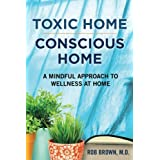 Toxic Home/Conscious Home: A Mindful Approach to Wellness at Home