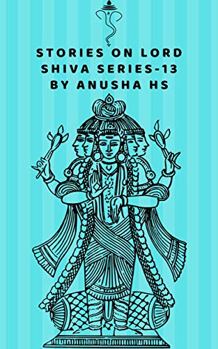 : Stories on lord Shiva series -13: from various sources of shiva purana