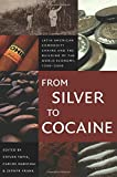 From Silver to Cocaine: Latin American Commodity Chains and the Building of the World Economy, 1500–2000 (American Encounters/Global Interactions)
