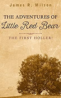The Adventures of Little Red Bear: The First Holler by [Milson, James]