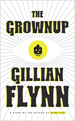 The Grownup: A Story by the Author of Gone Girl (Kindle Single) by [Flynn, Gillian]