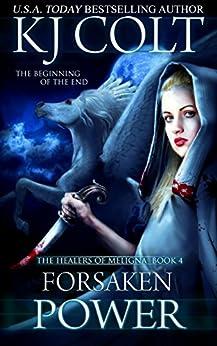 Forsaken Power (The Healers of Meligna Book 4) (English Edition) por [Colt, K. J.]