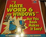 I Hate Word Six for Windows, but This Book Made It Easy!, Bryan Pfaffenberger, 1565296168