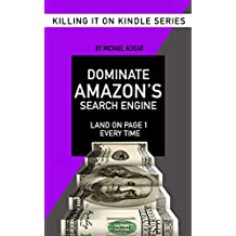 Dominate Amazon's Search Engine: Book #6 In Killing It On Kindle Series