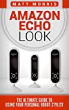 Amazon Echo Look: The Ultimate Guide To Using Your Personal Robot Stylist