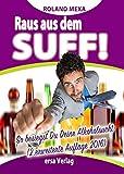 Raus aus dem Suff!: So besiegst Du Deine Alkoholsucht