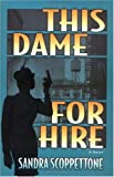 Front cover for the book This Dame for Hire by Sandra Scoppettone