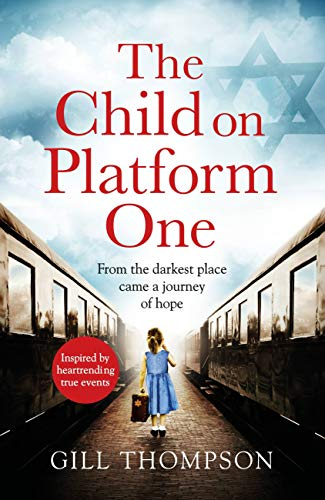 The Child On Platform One: Absolutely heartbreaking World War 2 historical fiction by [Thompson, Gill]