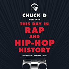 Chuck D. Presents This Day in Rap and Hip-Hop History Audiobook by Chuck D., Shepard Fairey - foreword Narrated by Chuck D.,  D.R.E.S. tha BEATnik, Shepard Fairey - foreword
