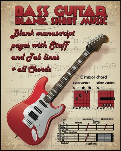 Blank Sheet Music For Bass Guitar: 100 Blank Manuscript Music Pages with Staff and TAB lines(4 and 6 String) + Extra pages (all bass chords, how to ... key signature and many useful (6 String Bass Chords)
