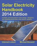 Solar Electricity Handbook - 2014 Edition: A Simple Practical Guide to Solar Energy