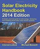 Solar Electricity Handbook - 2014 Edition: A Simple Practical Guide to Solar Energy