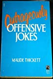 Outrageously Offensive Jokes, Maude Thickett, 0671632213