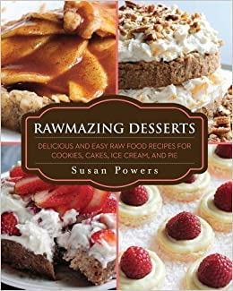Rawmazing desserts delicious and easy raw food recipes for cookies rawmazing desserts delicious and easy raw food recipes for cookies cakes ice cream and pie by powers susan 1st first edition 2013 8601405021311 forumfinder Gallery