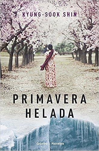 Primavera helada (Narrativa (grijalbo)): Amazon.es: Kyung-sook Shin, MATILDE; FERNANDEZ DE VILLAVICENCIO: Libros