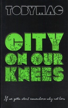 City on Our Knees by TobyMac (September 19,2010)