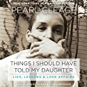 Things I Should Have Told My Daughter: Lies, Lessons, & Love Affairs Audiobook by Pearl Cleage Narrated by Pearl Cleage