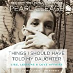 Things I Should Have Told My Daughter: Lies, Lessons, & Love Affairs | Pearl Cleage