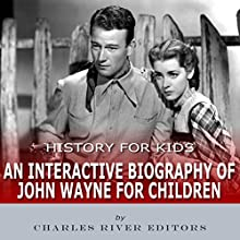 History for Kids: An Interactive Biography of John Wayne for Children Audiobook by Charles River Editors Narrated by Roger Nelson