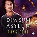 Dim Sum Asylum Audiobook by Rhys Ford Narrated by Greg Tremblay