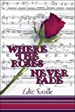 Where the Roses Never Fade, Edie Faulk, 1424169593